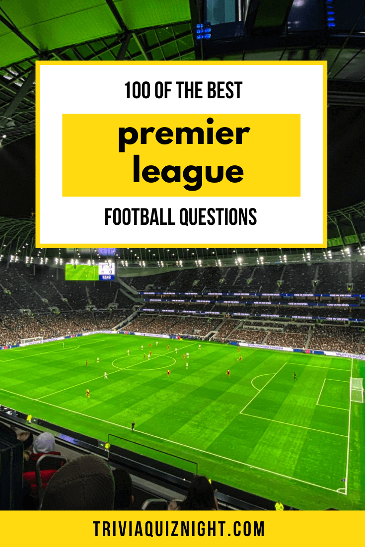 100 of the best Premier League football quiz questions and answers for your epic quiz night